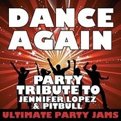 Dance Again (Party Tribute To Jennifer Lopez & Pittbull) Songs