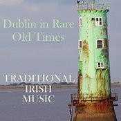 Traditional Irish Songs: Dublin In Rare Old Times Songs