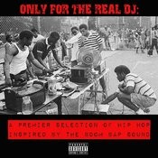 Only For The Real Dj: A Premier Selection Of Hip Hop Inspired By The Boom Bap Sound Songs