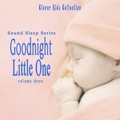 Sound Sleep Series: Goodnight Little One (Clever Kids Collection), Vol. 3 Songs