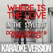 Where Is The Love (In The Style Of Donny Hathaway & Roberta Flack) [Karaoke Version] Song