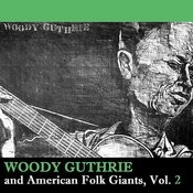Woodie Guthrie And American Folk Giants, Vol. 2 Songs