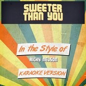 Sweeter Than You (In The Style Of Ricky Nelson) [Karaoke Version] Song