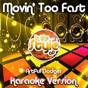 Movin' Too Fast (In The Style Of Artful Dodger) [Karaoke Version] Song