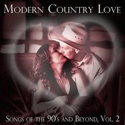 Modern Country Love Songs Of The 90's And Beyond, Vol. 2 Songs