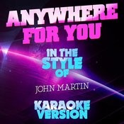 Anywhere For You (In The Style Of John Martin) [Karaoke Version] - Single Songs