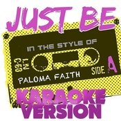 Just Be (In The Style Of Paloma Faith) [Karaoke Version] - Single Songs