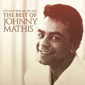 It's Not For Me To Say: The Best Of Johnny Mathis Songs