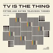 Tv Is The Thing: Fifties And Sixties Television Themes Songs