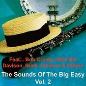 The Sounds Of The Big Easy - Vol. 2 (Feat. Bob Crosby, Wild Bill Davison, Bunk Johnson & Others) Songs