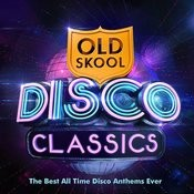 Old Skool Disco Classics - The Best All Time Disco Anthems Ever ! Songs