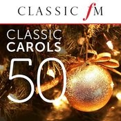 50 Classic Carols (By Classic FM) Songs