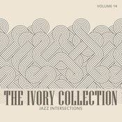 The Ivory Collection: Jazz Intersections, Vol. 14 Songs