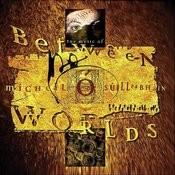 Between Worlds - The Music Of Mícheál Ó Súilleabháin Songs