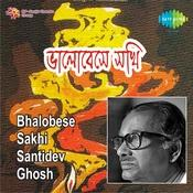 Bhalobese Sakhi Santidev Ghosh Songs