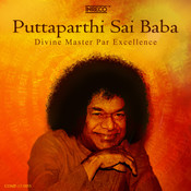 Puttaparthi Sai Baba - Divine Master Par Excellence Songs