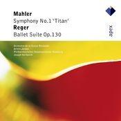 Mahler : Symphony No.1, 'Titan' & Reger : Ballet Suite (-  Apex) Songs