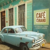Café Cubano: Instrumental Cuban Flavored Classics Songs