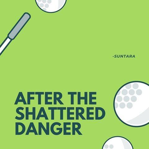 After The Shattered Danger
