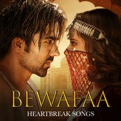 Bewafaa Heartbreak Songs Songs