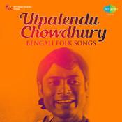 Bengali Folk Songs Utpalendu Chowdhury Songs