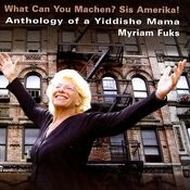 Anthology of a Yiddishe Mama -  What Can You Machen? Sis Amerika! Songs