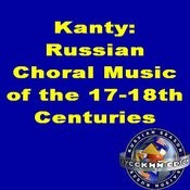 Kanty: Russian Choral Music Of The 17-18th Centuries. Songs
