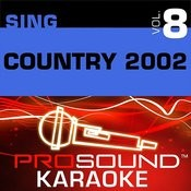 Sing Country 2002 V.8 (Karaoke Performance Tracks) Songs