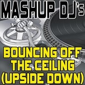 Bouncing Off The Ceiling (Upside Down) (Remix Tools For Mash-Ups) Songs