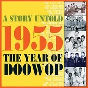 A Story Untold : 1955 The Year Of Doowop Songs