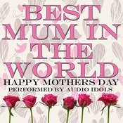 Best Mum In The World - Happy Mothers Day Songs