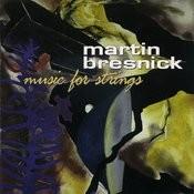 Martin Bresnick: Music For Strings Songs