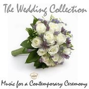 The Wedding Collection - Music For A Contemporary Ceremony Songs