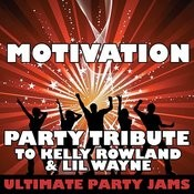 Motivation (Party Tribute To Kelly Rowland & LIL Wayne) Songs