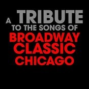 A Tribute To The Songs Of Broadway Classic Chicago Songs