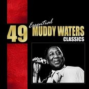 49 Essential Muddy Waters Classics Songs
