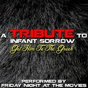 A Tribute To Infant Sorrow (Get Him To The Greek) Songs Download: A