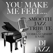 You Make Me Feel... (Smooth Jazz Tribute To Cobra Starship & Sabi) Songs