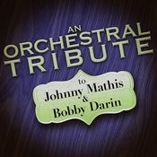 An Orchestral Tribute To Johnny Mathis & Bobby Darin Songs