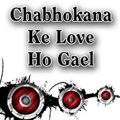 Chabhokana Ke Love Ho Gael Songs