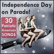 Independence Day Parade: 30 Patriotic American Songs Songs