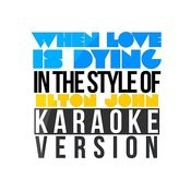 When Love Is Dying (In The Style Of Elton John) [Karaoke Version] Song