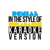 Denial (In The Style Of Sugababes) [Karaoke Version] Song