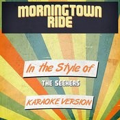 Morningtown Ride (In The Style Of The Seekers) [Karaoke Version] Song