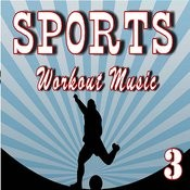 Sports Workout Music, Vol. 3 Songs