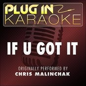 If U Got It (Originally Performed By Chris Malinchak) (Karaoke With Backing Vocal Version) Song