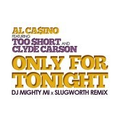 Only For Tonight (Dj Mighty Mi X Slugworth Remix) Songs