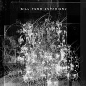 Kill Your Boyfriend Songs