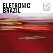 Electronic Brazil: New Brazilian Bits, Grooves, Loops And Beats Songs