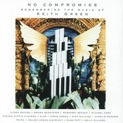 No Compromise:Remembering The Music Of Keith Green Songs